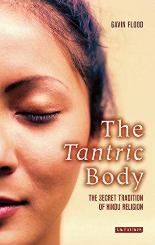 The Tantric Body: The Secret Tradition of Hindu Religion: Flood, Gavin
