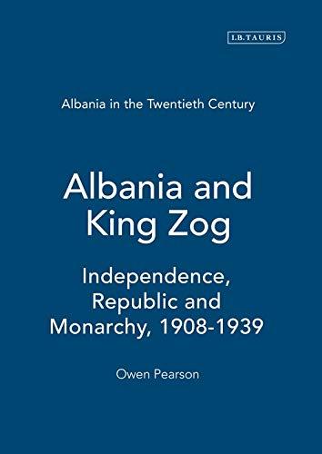 Albania and King Zog (Albania in the Twentieth Century): Pearson, Owen