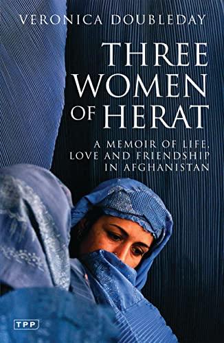 9781845110260: Three Women of Herat: A Memoir of Life, Love and Friendship in Afghanistan (Tauris Parke Paperbacks)