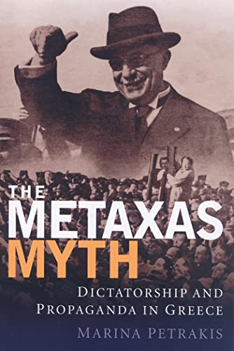 9781845110376: The Metaxas Myth: Dictatorship and Propaganda in Greece (International Library of War Studies)