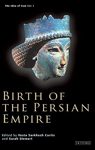 Birth of the Persian Empire (The Idea of Iran: Volume 1): Vesta Sarkhosh Curtis and Sarah Stewart (...
