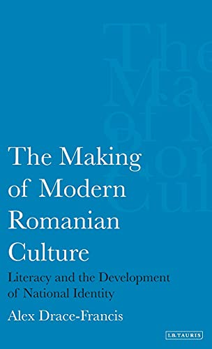 9781845110666: The Making of Modern Romanian Culture: Literacy and the Development of National Identity (Internation Library of Historical Studies)
