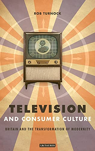 9781845110789: Television and Consumer Culture: Britain and the Transformation of Modernity
