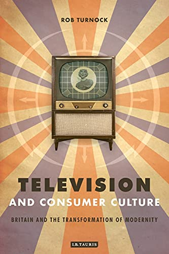 9781845110796: Television and Consumer Culture: Britain and the Transformation of Modernity
