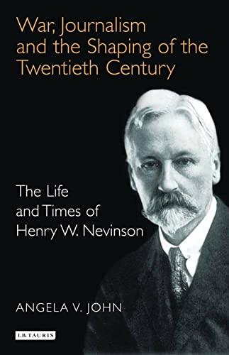 9781845110819: War, Journalism and the Shaping of the Twentieth Century: The Life and Times of Henry W. Nevinson