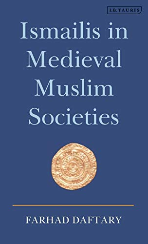 9781845110918: Ismailis in Medieval Muslim Societies: A Historical Introduction to an Islamic Community (Introductions to Religion)
