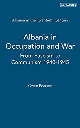 9781845111045: Albania in Occupation and War: From Fascism to Communism 1940-1945 (Albania in the Twentieth Century: A History)