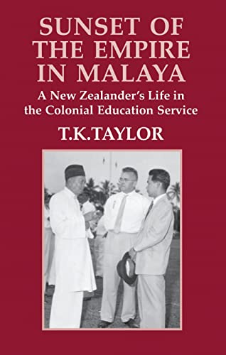 9781845111113: Sunset of the Empire in Malaya: A New Zealander's Life in the Colonial Education Service