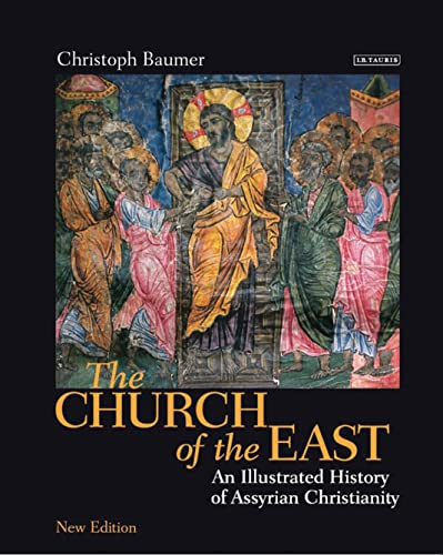 9781845111151: The Church of the East: An Illustrated History of Assyrian Christianity