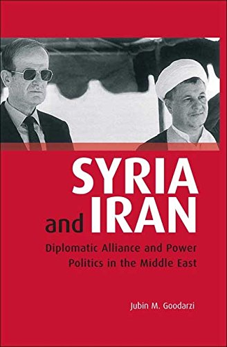 9781845111274: Syria and Iran: Diplomatic Alliance and Power Politics in the Middle East (Library of Modern Middle East Studies)