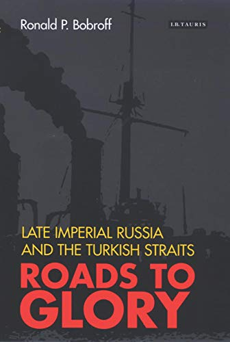 9781845111427: Roads to Glory: Late Imperial Russia and the Turkish Straits (International Library of Twentieth Century History)