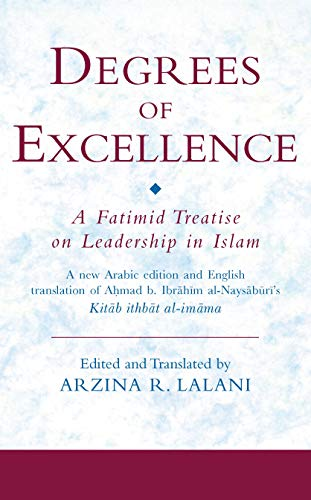 Degrees of Excellence: A Fatimid Treatise on Leadership in Islam (Ismaili Texts and Translations): ...