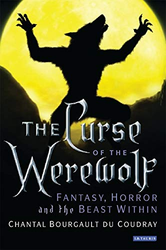 9781845111588: The Curse of the Werewolf: Fantasy, Horror and the Beast Within
