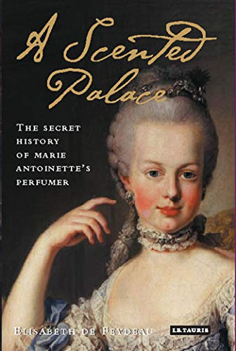 9781845111892: A Scented Palace: The Secret History of Marie Antoinette's Perfumer