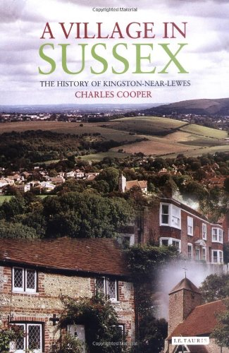 A Village in Sussex: The History of Kingston-Near-Lewes: Cooper, Charles