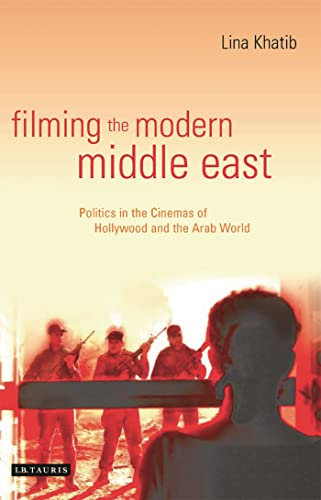 9781845111915: Filming the Modern Middle East: Politics in the Cinemas of Hollywood and the Arab World (Library of Modern Middle East Studies)