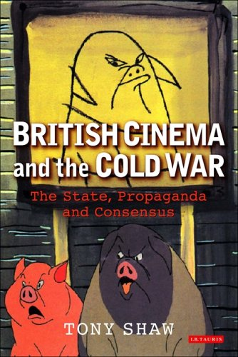 British Cinema and the Cold War: The State, Propaganda and Consensus (Cinema and Society): Shaw, ...