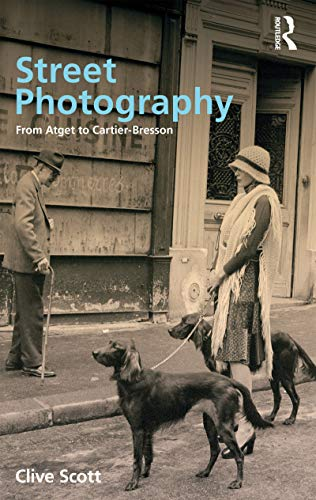 Street Photography: From Brassai to Cartier-Bresson (Paperback): Clive Scott