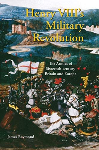 9781845112608: Henry VIII's Military Revolution: The Armies of Sixteenth-Century Britain And Europe