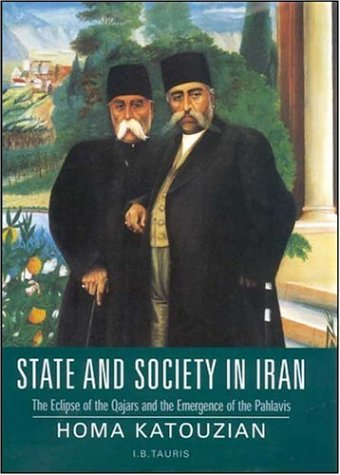 State and Society in Iran: The Eclipse of the Qajars and the Emergence of the Pahlavis (Library of ...