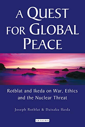 9781845112783: A Quest for Global Peace: Rotblat and Ikeda on War, Ethics and the Nuclear Threat