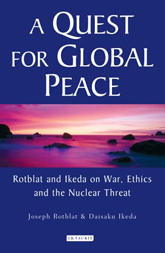 9781845112790: A Quest for Global Peace: Rotblat and Ikeda on War, Ethics and the Nuclear Threat