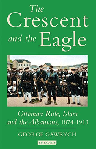 9781845112875: The Crescent and the Eagle: Ottoman Rule, Islam and the Albanians, 1874-1913 (Library of Ottoman Studies)