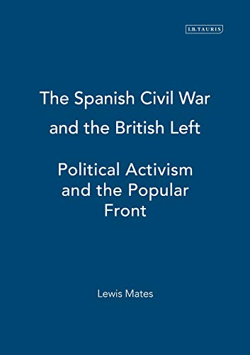 9781845112981: The Spanish Civil War and the British Left: Political Activism and the Popular Front