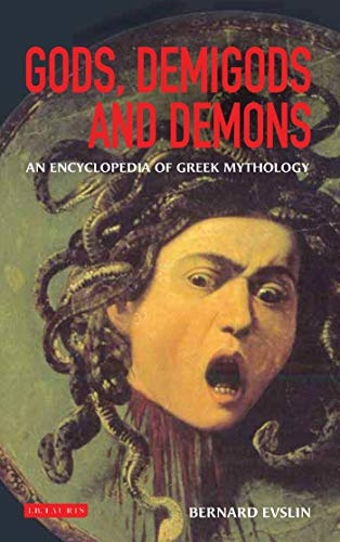 Gods, Demigods and Demons: A Handbook of Greek Mythology (Hardback): Bernard Evslin