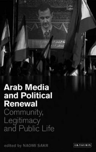 9781845113278: Arab Media and Political Renewal: Community, Legitimacy and Public Life (Library of Modern Middle East Studies)