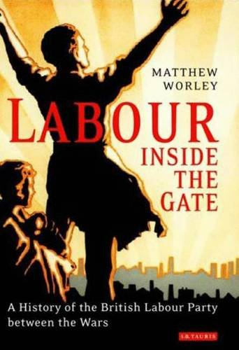 9781845113322: Labour Inside the Gate: A History of the British Labour Party Between the Wars (International Library of Political Studies)