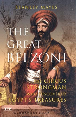 The Great Belzoni: The Circus Strongman Who Discovered Egypt's Treasures: The Circus Strongman...