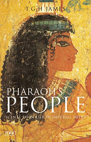 Pharaoh's People: Scenes from Life in Imperial Egypt (Tauris Parke Paperbacks) (1845113357) by T. G. H. James
