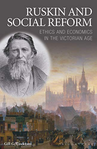 Ruskin and Social Reform: Ethics and Economics: Cockram, Gill