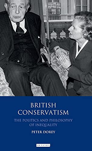 British Conservatism: The Politics and Philosophy of Inequality (Hardback): Peter Dorey