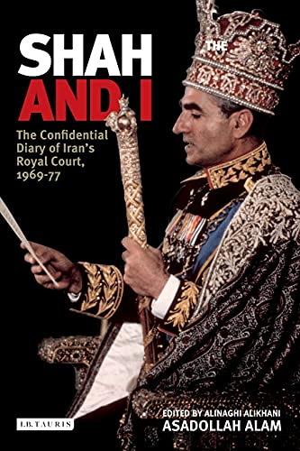 The Shah and I: The Confidential Diary of Iran's Royal Court, 1968-77 (1845113721) by Alam, Asadollah