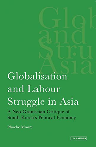 9781845113780: Globalisation and Labour Struggle in Asia: A Neo-Gramscian Critique of South Korea's Political Economy (International Library of Economics)
