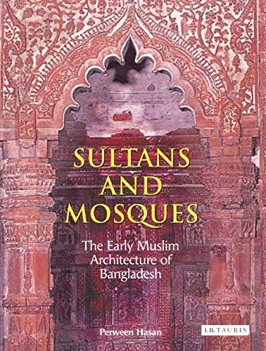 Sultans and Mosques: The Early Muslim Architecture of Bangladesh (Hardback): Perween Hasan