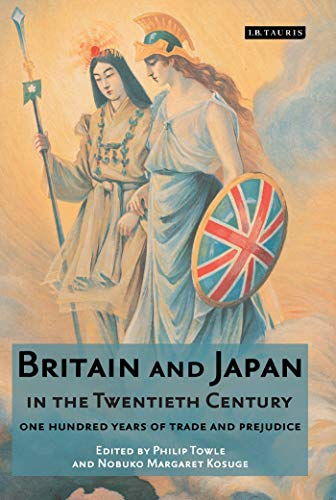 9781845114152: Britain and Japan in the Twentieth Century: One Hundred Years of Trade and Prejudice (Library of International Relations)