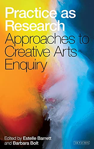 9781845114329: Practice as Research: Approaches to Creative Arts Enquiry: Approaches to Creative Arts Inquiry