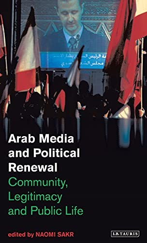 9781845114336: Arab Media and Political Renewal: Community, Legitimacy and Public Life (Library of Modern Middle East Studies)