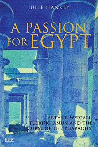 9781845114350: A Passion for Egypt: Arthur Weigall, Tutankhamun and the 'Curse of the Pharaohs' (Tauris Parke Paperbacks)