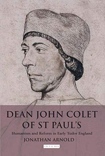 Dean John Colet of St Paul s: Humanism and Reform in Early Tudor England (Hardback): Jonathan ...