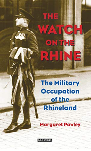 The Watch on the Rhine: The Military Occupation of the Rhineland: Pawley, Margaret