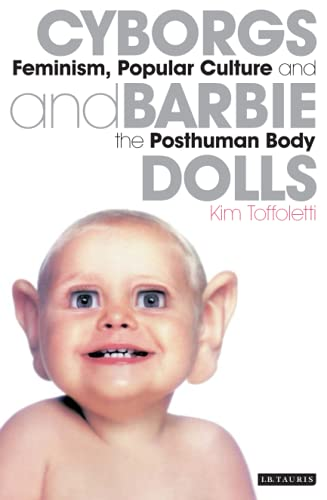 9781845114671: Cyborgs and Barbie Dolls: Feminism, Popular Culture and the Posthuman Body