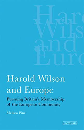 9781845114701: Harold Wilson and Europe: Pursuing Britain's Membership of the European Community (International Library of Political Studies)