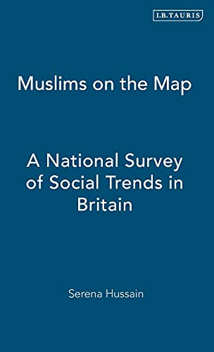 Muslims on the Map: A National Survey of Social Trends in Britain (Hardback): Serena Hussain