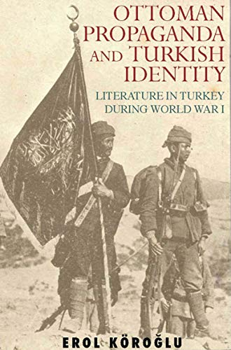 9781845114909: Ottoman Propaganda and Turkish Identity: Literature in Turkey During World War I (Library of Ottoman Studies)