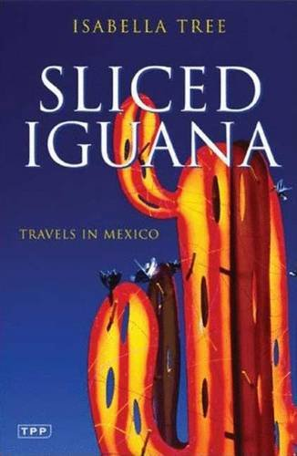 9781845114961: Sliced Iguana: Travels in Mexico