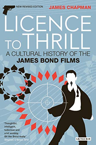 Licence to Thrill: A Cultural History of the James Bond Films (Cinema and Society): Chapman, James